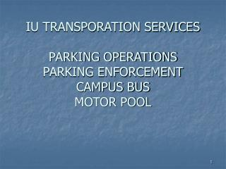 IU TRANSPORATION SERVICES PARKING OPERATIONS PARKING ENFORCEMENT CAMPUS BUS MOTOR POOL