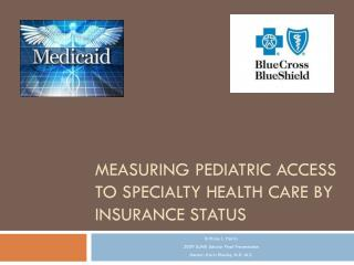 MEASURING PEDIATRIC ACCESS TO SPECIALTY HEALTH CARE BY INSURANCE STATUS