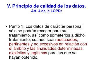 V. Principio de calidad de los datos. Art. 4 de la LOPD: