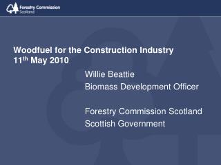 Woodfuel for the Construction Industry   11th May 2010