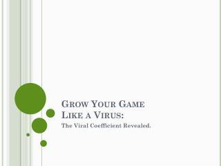 Grow Your Game  Like a Virus: