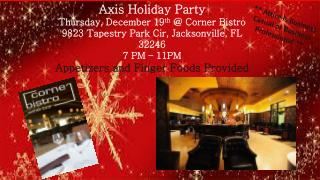 Axis Holiday Party  Thursday, December 19 th  @ Corner Bistro