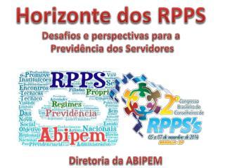 Horizonte dos RPPS Desafios e perspectivas para a  Previdência dos Servidores