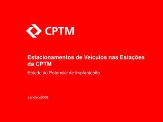Estacionamentos de Veículos nas Estações da CPTM Estudo do Potencial de Implantação Janeiro/2009