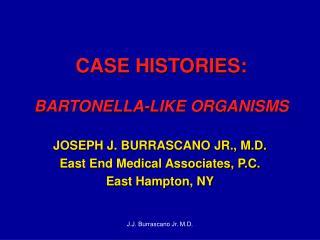 CASE HISTORIES:  BARTONELLA-LIKE ORGANISMS
