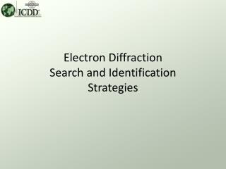 Electron Diffraction  Search and Identification Strategies