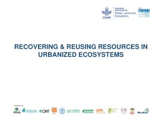 RECOVERING & REUSING RESOURCES IN URBANIZED ECOSYSTEMS