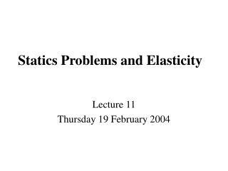 Statics Problems and Elasticity