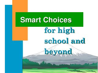 Smart Choices for high school and beyond