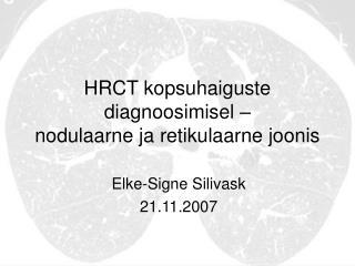 HRCT kopsuhaiguste diagnoosimisel   nodulaarne ja retikulaarne joonis