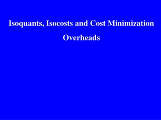 Isoquants, Isocosts and Cost Minimization Overheads