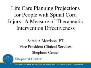 Sarah A Morrison, PT Vice President Clinical Services Shepherd Center