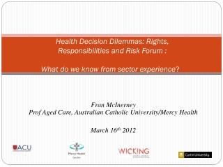Fran  McInerney Prof Aged Care, Australian Catholic University/Mercy Health March 16 th 2012