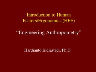 Introduction to Human Factors/Ergonomics (HFE) �Engineering Anthropometry�