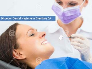 Discover Dental Hygiene in Glendale CA