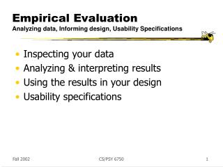 Empirical Evaluation Analyzing data, Informing design, Usability Specifications