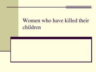 Women who have killed their children