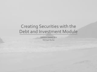 Creating Securities with  the Debt  and Investment Module
