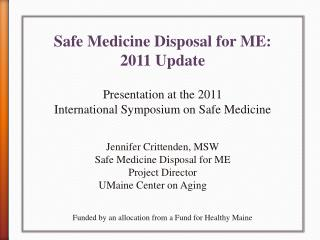 Safe Medicine Disposal for ME:  2011 Update  Presentation at the 2011