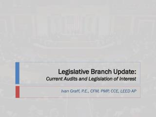 Legislative Branch Update:  Current Audits and Legislation of Interest