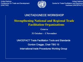 UNCTAD/UNECE WORKSHOP Strengthening National and Regional Trade Facilitation Organizations Geneva