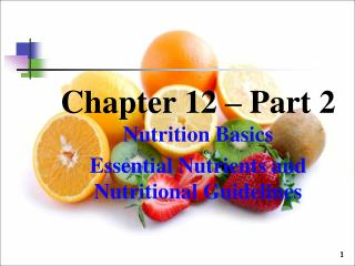 Chapter 12 – Part 2  Nutrition Basics Essential Nutrients and Nutritional Guidelines