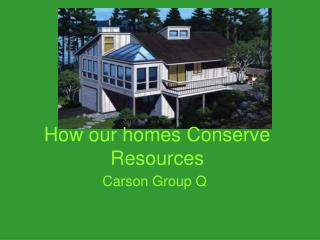 How our homes Conserve Resources