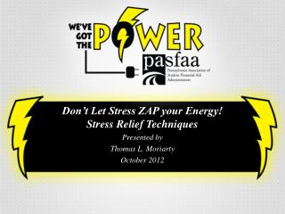 Don't Let Stress ZAP your Energy! Stress Relief Techniques Presented by Thomas L. Moriarty