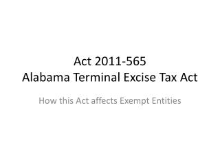 Act 2011-565 Alabama Terminal Excise Tax Act
