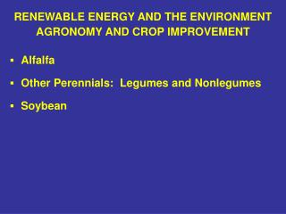 RENEWABLE ENERGY AND THE ENVIRONMENT AGRONOMY AND CROP IMPROVEMENT ?	 Alfalfa