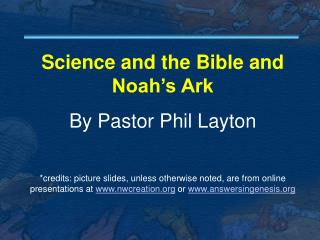 Science and the Bible and Noah's Ark By Pastor Phil Layton