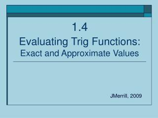 1.4   Evaluating Trig Functions: Exact and Approximate Values