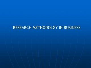 RESEARCH METHODOLGY IN BUSINESS