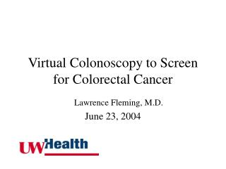 Virtual Colonoscopy to Screen for Colorectal Cancer