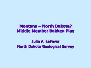 Montana – North Dakota? Middle Member Bakken Play
