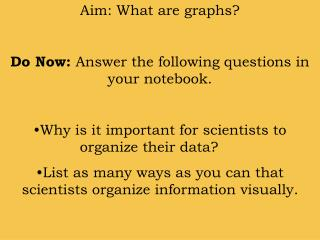 Aim: What are graphs?  Do Now:  Answer the following questions in your notebook.