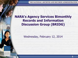 NARA's Agency Services Bimonthly Records and Information Discussion Group (BRIDG)