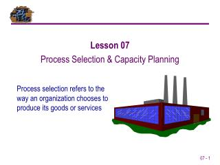 Process selection refers to the way an organization chooses to produce its goods or services