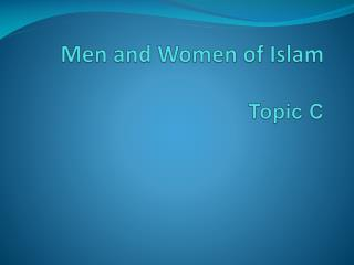 Men  and  Women  of Islam Topic  C