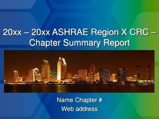 20xx – 20xx ASHRAE Region X CRC – Chapter Summary Report