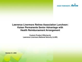 Lawrence Livermore Retiree Association Luncheon: Kaiser Permanente Senior Advantage with  Health Reimbursement Arrangeme
