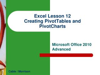 Excel Lesson 12 Creating  PivotTables and  PivotCharts