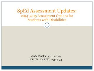 SpEd Assessment Updates:  2014-2015 Assessment Options for  Students with Disabilities