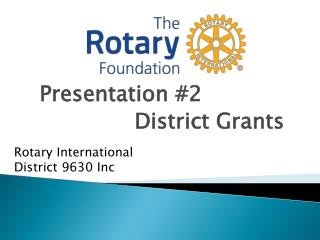 Presentation #2               District Grants