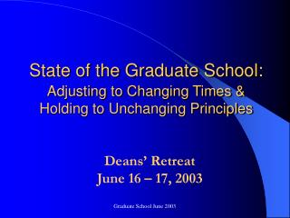State of the Graduate School: Adjusting to Changing Times & Holding to Unchanging Principles