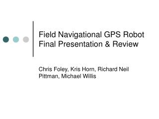 Field Navigational GPS Robot Final Presentation & Review
