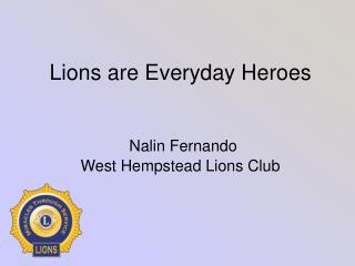 Lions are Everyday Heroes  Nalin Fernando  West Hempstead Lions Club
