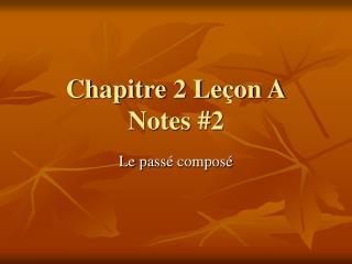 Chapitre 2 Le çon A Notes #2