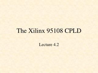 The Xilinx 95108 CPLD