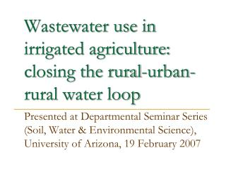 Wastewater use in irrigated agriculture: closing the rural-urban-rural water loop